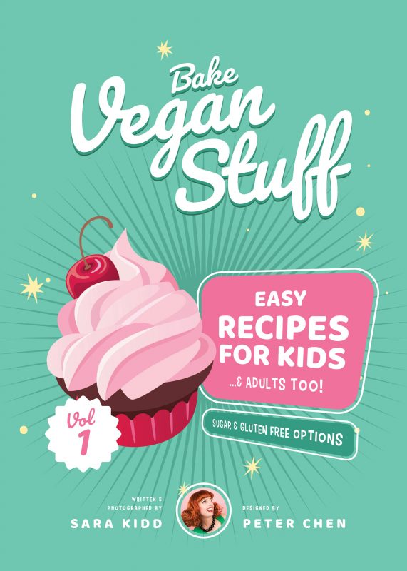 Cookbook Bake Vegan Stuff, Easy Recipes For Kids (And Adults, Too!), Sara Kidd